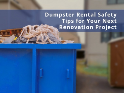 Dumpster Rental Safety Tips for Your Next Renovation Project