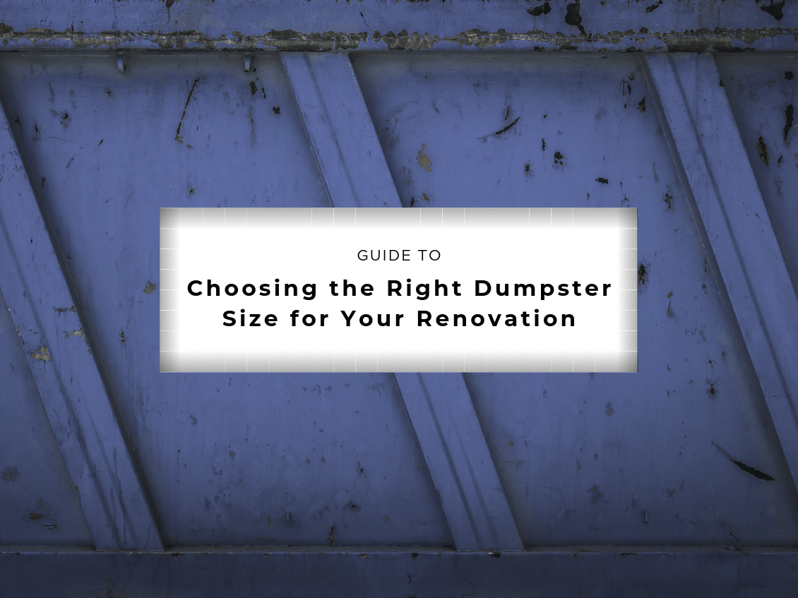 Guide to Choosing the Right Dumpster Size for Your Renovation