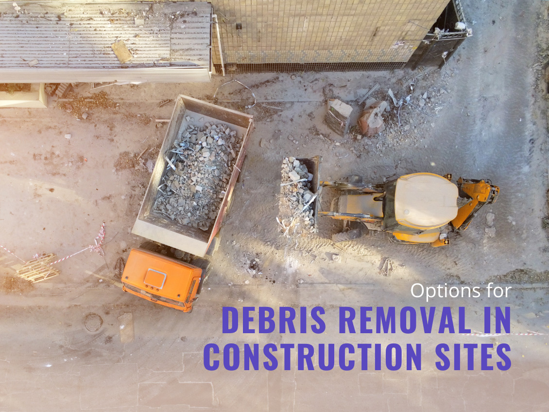 Options for Debris Removal in Construction Sites